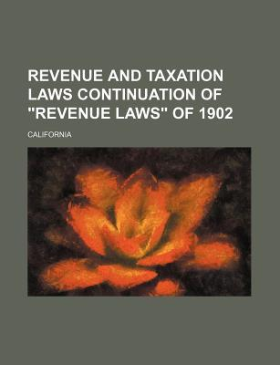 Revenue and Taxation Laws Continuation of Revenue Laws of 1902