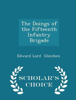 The Doings of the Fifteenth Infantry Brigade - Scholar's Choice Edition