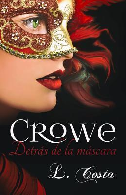 Crowe, Detrás De La Máscara/ Crowe, Behind The Mask