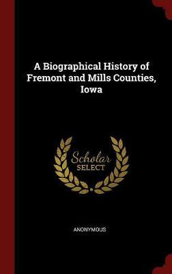 A Biographical History of Fremont and Mills Counties, Iowa