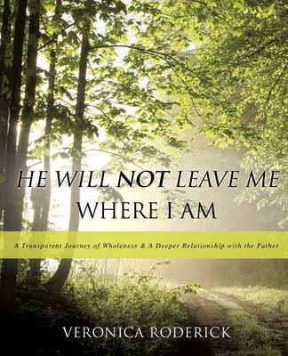 He Will Not Leave Me Where I Am