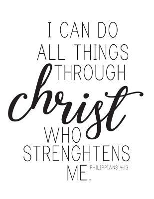 I Can Do All Things Through Christ Who Strengthens Me, Mix 90p Line Ruled 20p Dotted Grid, Philipians 4-13 Christian Quote Journal