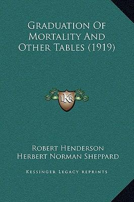 Graduation of Mortality and Other Tables (1919)
