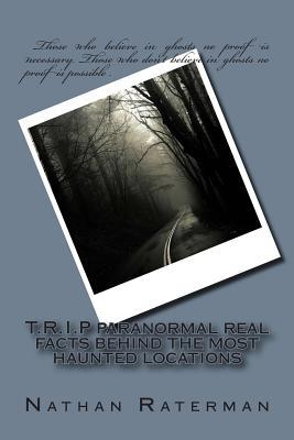T.r.i.p Paranormal Real Facts Behind the Most Haunted Locations