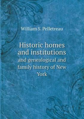 Historic Homes and Institutions and Genealogical and Family History of New York