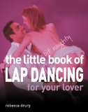 The Little Bit Naughty Book of Lap Dancing for Your Lover