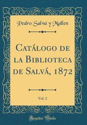 Catálogo de la Biblioteca de Salvá, 1872, Vol. 2 (Classic Reprint)
