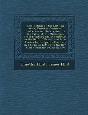 Recollections of the Last Ten Years, Passed in Occasional Residences and Journeyings in the Valley of the Mississippi, from Pittsburg and the Missouri