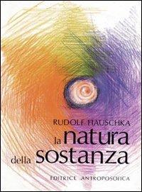 La natura della sostanza. Per la comprensione della fisica, della chimica e degli effetti terapeutici delle sostanze