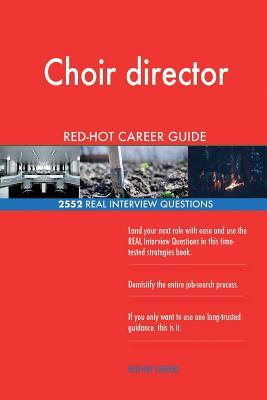 Choir director RED-HOT Career Guide; 2552 REAL Interview Questions