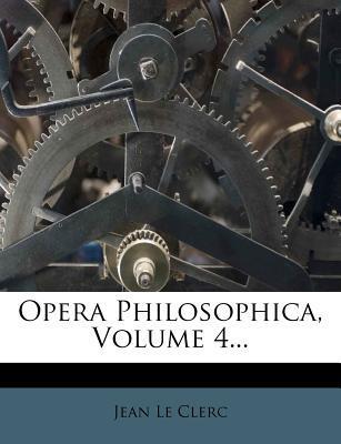Opera Philosophica, Volume 4...