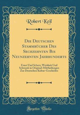 Die Deutschen Stammbücher Des Sechzehnten Bis Neunzehnten Jahrhunderts