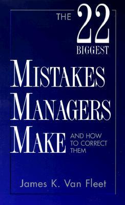 The 22 Biggest Mistakes Managers Make