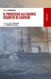 Il processo all'agente segreto di Cavour. L'ammiraglio Persano e la disfatta di Lissa
