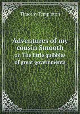 Adventures of My Cousin Smooth Or, the Little Quibbles of Great Governments