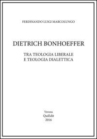 Dietrich Bonhoeffer. Tra teologia liberale e teologia dialettica