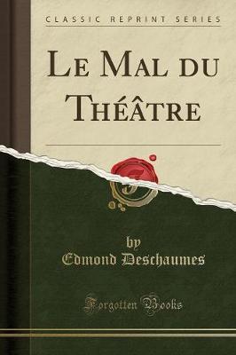 Le Mal du Théâtre (Classic Reprint)