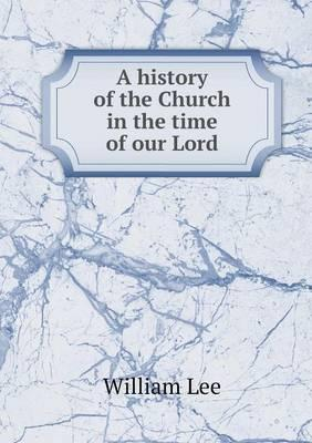 A History of the Church in the Time of Our Lord