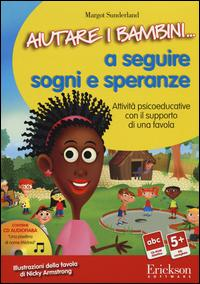 Aiutare i bambini... a seguire sogni e speranze. Attività psicoeducative con il supporto di una favola. CD-ROM