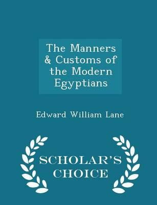 The Manners & Customs of the Modern Egyptians - Scholar's Choice Edition