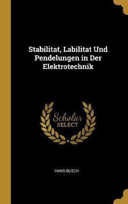 Stabilitat, Labilitat Und Pendelungen in Der Elektrotechnik