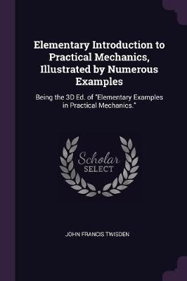 Elementary Introduction to Practical Mechanics, Illustrated by Numerous Examples