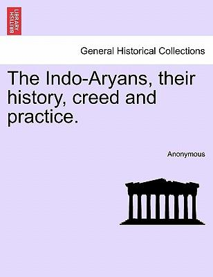 The Indo-Aryans, their history, creed and practice