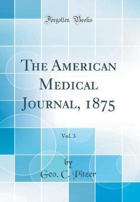 The American Medical Journal, 1875, Vol. 3 (Classic Reprint)