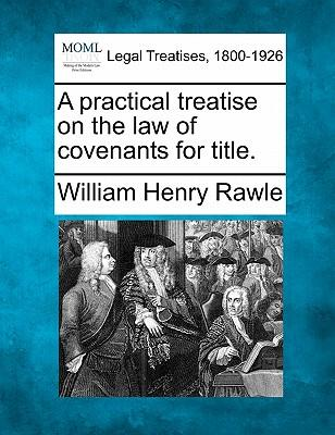 A Practical Treatise on the Law of Covenants for Title.