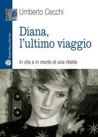 Diana, l'ultimo viaggio. In vita e in morte di una ribelle