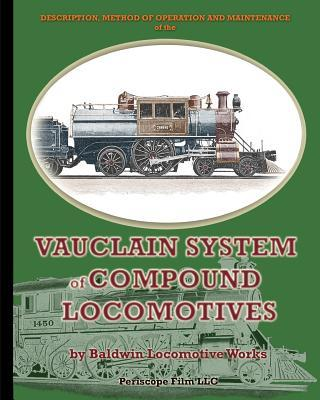 Description, Method of Operation and Maintenance of the Vauclain System of Compound Locomotives
