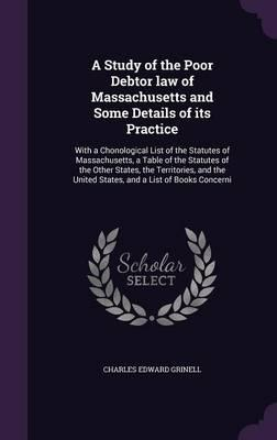 A Study of the Poor Debtor Law of Massachusetts and Some Details of Its Practice