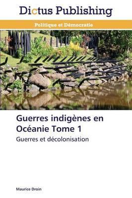 Guerres Indigenes en Oceanie Tome 1