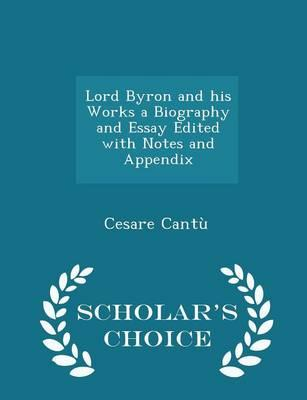Lord Byron and His Works a Biography and Essay Edited with Notes and Appendix - Scholar's Choice Edition
