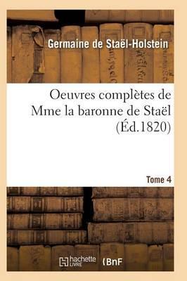 Oeuvres Compl�tes de Mme La Baronne de Sta�l. Tome 4