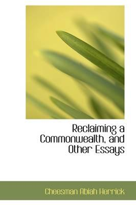 Reclaiming a Commonwealth, and Other Essays