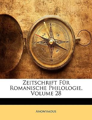 Zeitschrift Fur Romanische Philologie, Volume 28