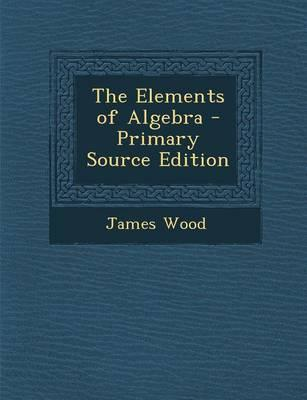The Elements of Algebra - Primary Source Edition
