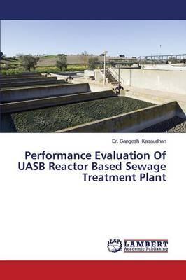 Performance Evaluation Of UASB Reactor Based Sewage Treatment Plant
