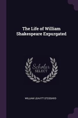 The Life of William Shakespeare Expurgated