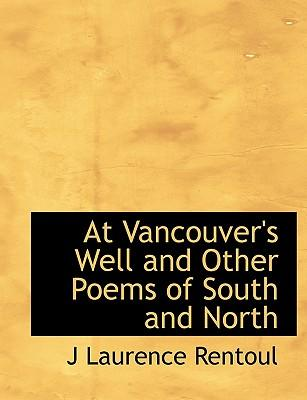 At Vancouver's Well and Other Poems of South and North