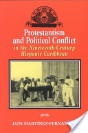 Protestantism and Political Conflict in the Nineteenth-century Hispanic Caribbean