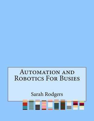 Automation and Robotics for Busies
