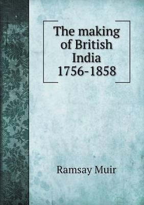 The Making of British India 1756-1858