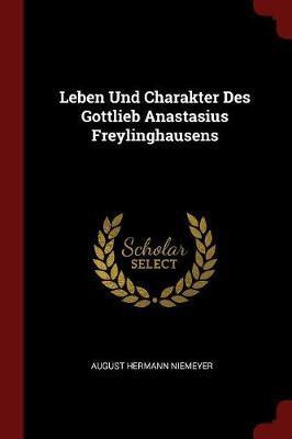 Leben Und Charakter Des Gottlieb Anastasius Freylinghausens