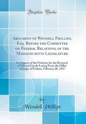 Argument of Wendell Phillips, Esq. Before the Committee on Federal Relations, of the Massachusetts Legislature