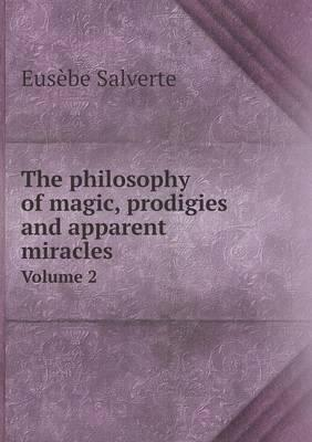 The Philosophy of Magic, Prodigies and Apparent Miracles Volume 2