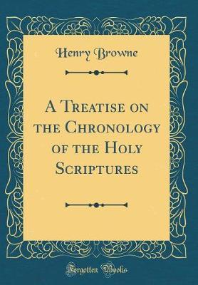 A Treatise on the Chronology of the Holy Scriptures (Classic Reprint)