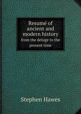 Resume of Ancient and Modern History from the Deluge to the Present Time