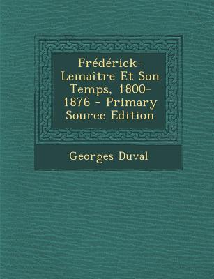 Frederick-Lemaitre Et Son Temps, 1800-1876